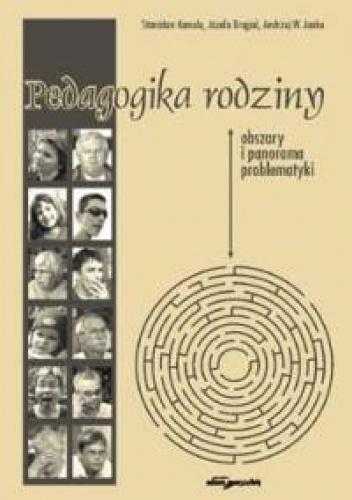 Józefa Brągiel - Pedagogika rodziny: obszary i panorama problematyki