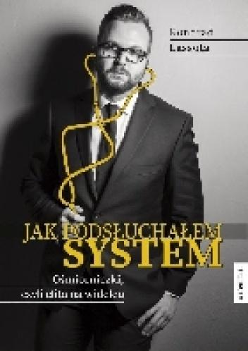 Konrad Lassota - Jak podsłuchałem system. Ośmiorniczki, czyli elita na widelcu.