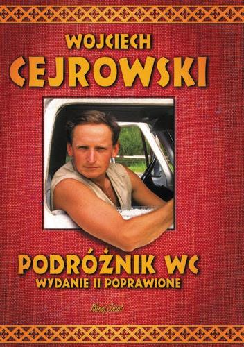 Wojciech Cejrowski - Podróżnik WC. Wydanie II poprawione