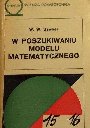 W.W. Sawyer - W poszukiwaniu modelu matematycznego