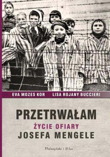 Eva Mozes Kor - Przetrwałam. Życie ofiary Josefa Mengele