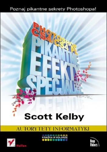 Scott Kelby - Photoshop CS4/CS4 PL. Pikantne efekty specjalne