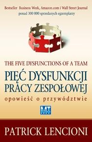 Patrick Lencioni - Pięć dysfunkcji pracy zespołowej. Opowieść o przywództwie