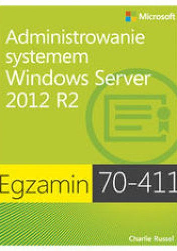 Russel Charlie - Egzamin 70-411: Administrowanie systemem Windows Server 2012 R2