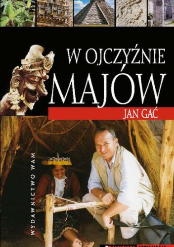 Jan Gać - W ojczyźnie Majów