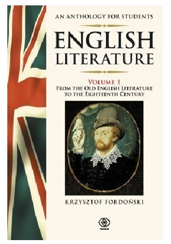 Krzysztof Fordoński - English Literature. An anthology for students.Volume 1. From the old English literature to the Eighteenth century.