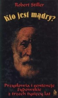 Robert Stiller - Kto jest mądry? Przysłowia i sentencje żydowskie z trzech tysięcy lat