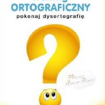 praca zbiorowa - Trening ortograficzny Pokonaj dysortografię