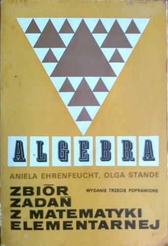Aniela Ehrenfeucht - Algebra. Zbiór zadań z matematyki elementarnej