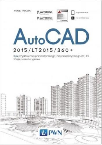 Andrzej Jaskulski - AutoCAD 2015/LT2015/360+. Kurs projektowania parametrycznego i nieparametrycznego 2D i 3D