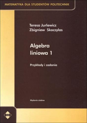Zbigniew Skoczylas - Algebra liniowa 1. Przykłady i zadania