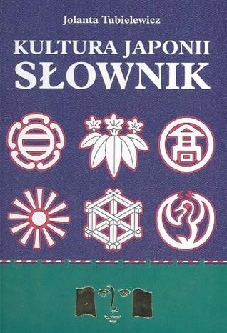 Jolanta Tubielewicz - Kultura Japonii. Słownik