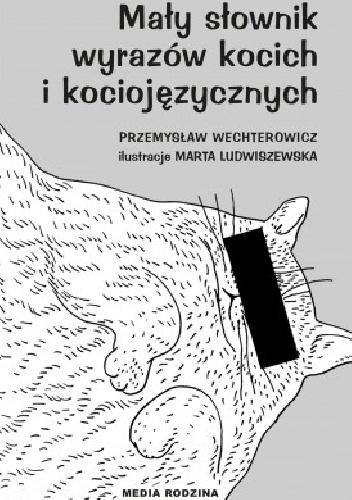 Przemysław Wechterowicz - Mały słownik wyrazów kocich i kociojęzycznych