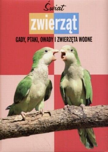 Araceli Fernández Vivas - Świat Zwierząt. Gady, Ptaki, Owady i Zwierzęta Wodne