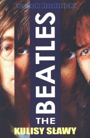 Leszek Rudnicki - The Beatles. Kulisy sławy.