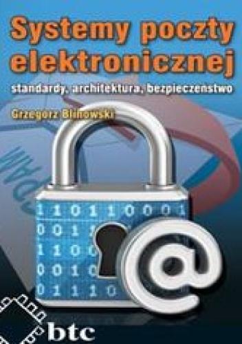 Blinowski Grzegorz - Systemy poczty elektronicznej standardy, architektura, bezpieczeństwo