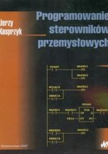 Kasprzyk Jerzy - Programowanie sterowników przemysłowych