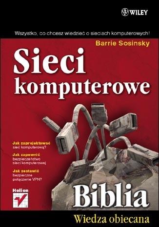 Barrie Sosinsky - Sieci komputerowe. Biblia