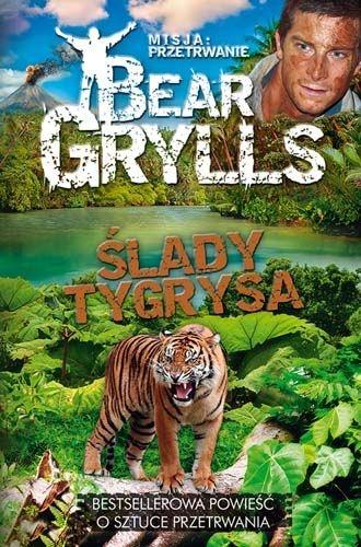 Bear Grylls - Ślady tygrysa