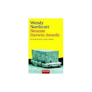 Wendy Northcutt - Neuste Darwin Awards. Die skurrilsten Arten, zu Tode zu kommen.