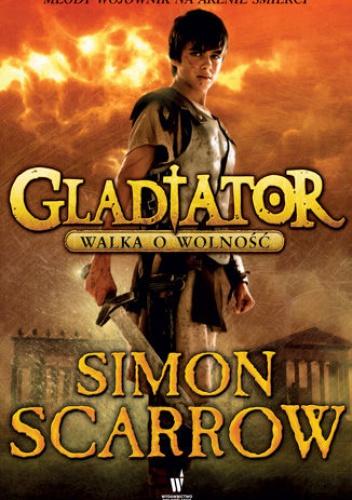 Simon Scarrow - Gladiator. Walka o wolność