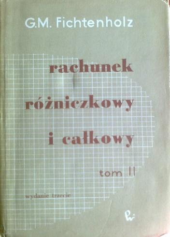 Grigorij Michajłowicz Fichtenholz - Rachunek różniczkowy i całkowy, tom II