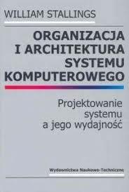 William Stallings - Organizacja i architektura systemu komputerowego. Projektowanie systemu a jego wydajność