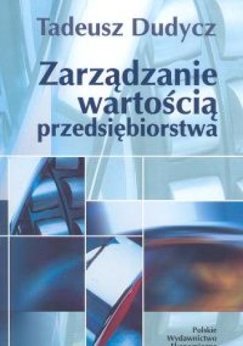 Tadeusz Dudycz - Zarządzanie wartością przedsiębiorstwa