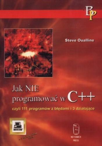 Steve Oualline - Jak nie programować w C++ czyli 111 programów z błędami i 3 działające