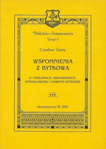 Czesław Guzy - Wspomnienia z Bytkowa: O familokach, biedaszybach, szmuglowaniu i dawnym Bytkowie