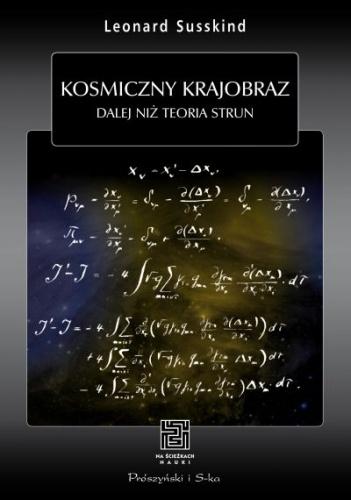 Leonard Susskind - Kosmiczny krajobraz. Dalej niż teoria strun