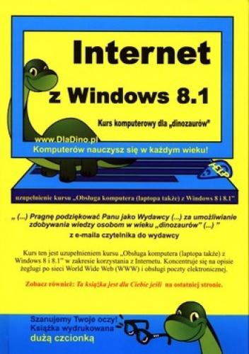 """praca zbiorowa - Internet z Windows 8.1. Kurs komputerowy dla """"dinozaurów"""""""