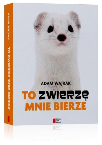 Adam Wajrak - To zwierzę mnie bierze