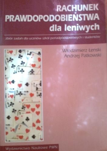 Włodziemierz Łenski - Rachunek prawdopodobieństwa dla leniwych, zbiór zadań dla uczniów szkół ponadpodstawowych i studentów